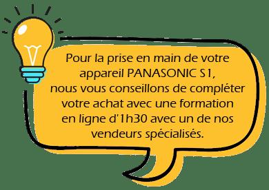 Pour la prise en main de votre appareil PANASONIC S1, nous vous conseillons de compléter votre achat avec une formation en ligne d'1h30 avec un de nos vendeurs spécialisés.
